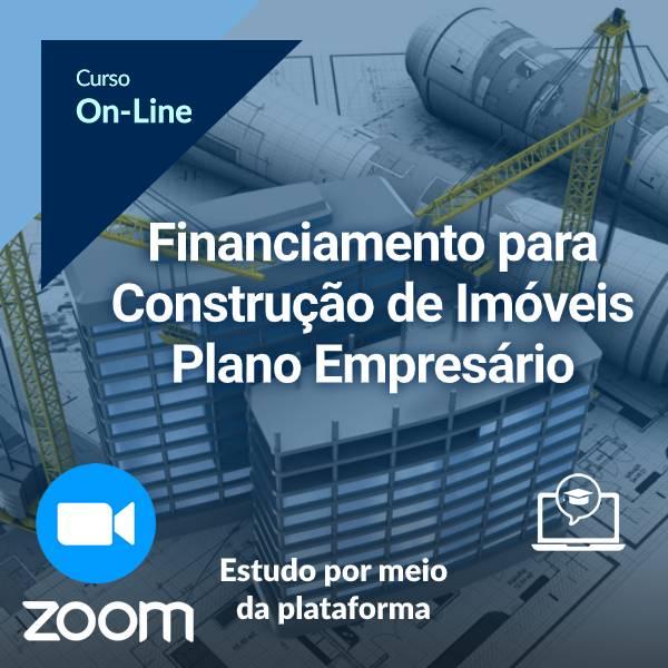 O Essencial do Financiamento para Construção de Imóveis - Plano Empresário ( On-Line)