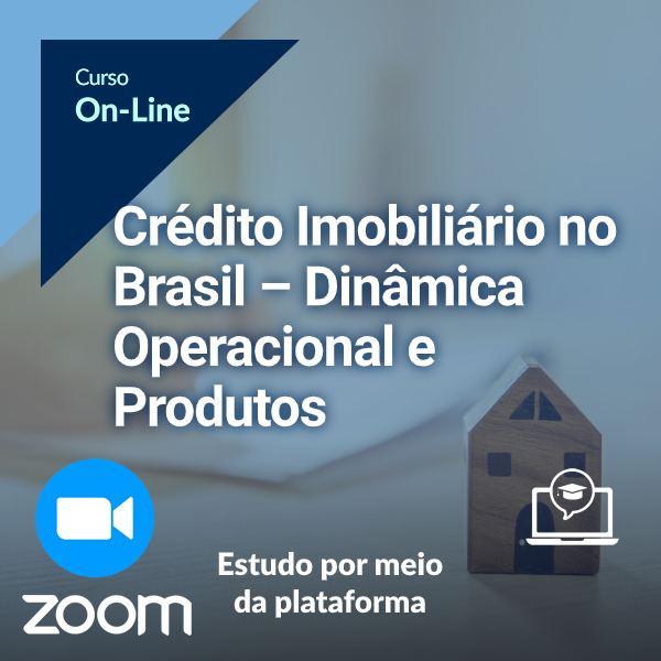 Crédito Imobiliário no Brasil – Dinâmica Operacional e Produtos (On-Line)